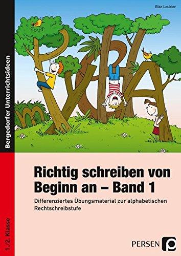 Richtig schreiben von Beginn an - Band 1: Differenziertes Übungsmaterial zur alphabetischen Rechtschreibstufe (1. und 2. Klasse)