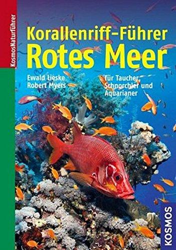 Korallenriff-Führer Rotes Meer: Ein Bestimmungsbuch für Taucher, Schnorchler und Aquarianer