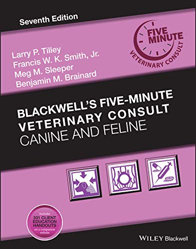 Compare Textbook Prices for Blackwell's Five-Minute Veterinary Consult: Canine and Feline 7 Edition ISBN 9781119513179 by Tilley, Larry P.,Smith Jr., Francis W. K.,Sleeper, Meg M.,Brainard, Benjamin M.