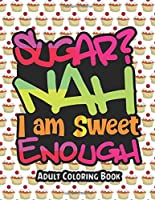 Image: Sugar Nah, I am Sweet Enough, An Adult Coloring Book: Funny Sarcastic Coloring Book | Paperback: 100pages | by funnyah angelproduction (Author). Publisher: Independently published (February 18, 2020)