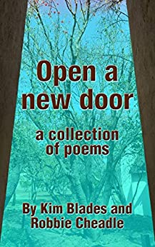 Open a new door: a collection of poems by [Robbie Cheadle, Kim Blades]