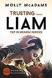 Trusting Liam - Tief in meinem Herzen: Liebesroman