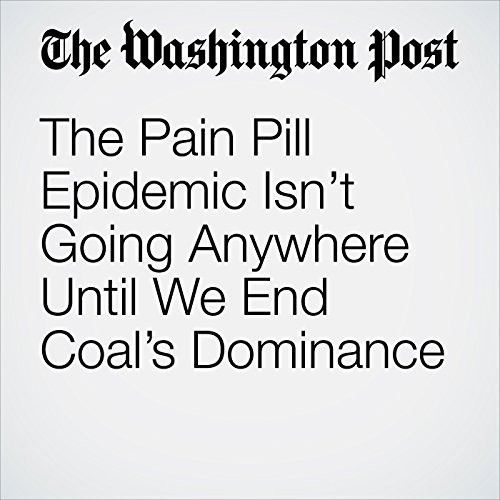 The Pain Pill Epidemic Isn't Going Anywhere Until We End Coal's Dominance copertina