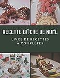 Recette Bûche de Noël: Carnet de Recette pour Noël Livre de Recettes à Compléter Carnet de Cuisine Taille 21.59 x 27.94 cm 120 Pages