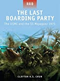 The Last Boarding Party: The USMC and the SS Mayaguez 1975 (Raid)