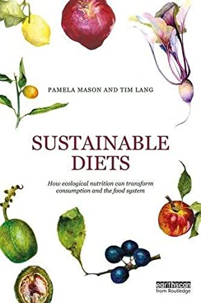 Sustainable Diets: How Ecological Nutrition Can Transform Consumption and the Food System by Pamela Mason Tim Lang(2017-03-26)