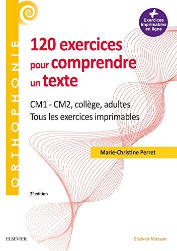 120 exercices pour comprendre un texte: CM1 - CM2, collège, adultes - Tous les exercices imprimables