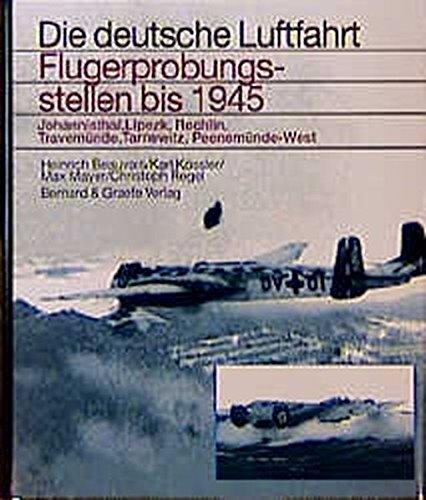 Flugerprobungsstellen bis 1945 - Johannisthal, Lipezk, Rechlin, Travemünde, Tarnewitz, Peenemünde-West (Die deutsche Luftfahrt)