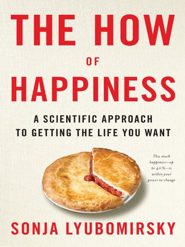 The How of Happiness: A New Approach to Getting the Life You Want by [Sonja Lyubomirsky]
