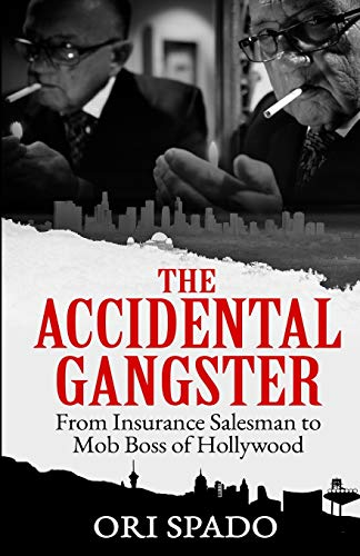 THE ACCIDENTAL GANGSTER: From Insurance Salesman to Mob Boss of Hollywood