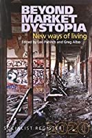 Beyond Market Dystopia 2020: New Ways of Living (Socialist Register)