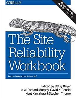 [Betsy Beyer, Niall Richard Murphy, David K. Rensin, Kent Kawahara, Stephen Thorne]のThe Site Reliability Workbook: Practical Ways to Implement SRE (English Edition)