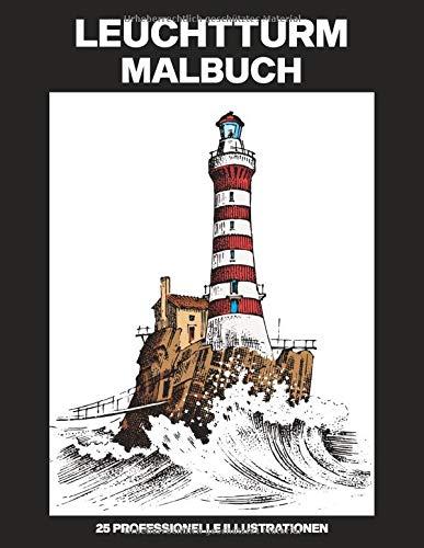Leuchtturm Malbuch: Malbuch für Erwachsene mit erstaunlichen Leuchttürme Zeichnungen, 25 professionelle Illustrationen für Stressabbau und Entspannung (Leuchtturm Malseiten, Band 1)