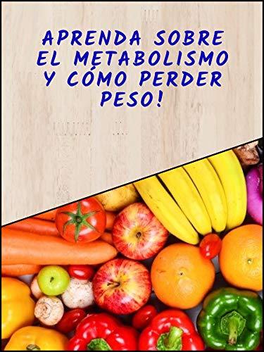 Aprenda sobre el metabolismo y cómo perder peso!!