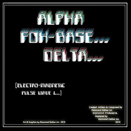 Alpha Fox-Base Delta Electro Magnetic Pulse Wave 1