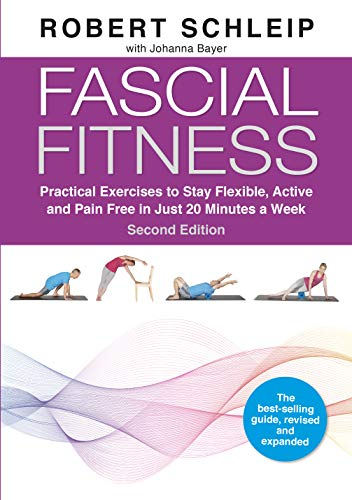 Fascial Fitness: Practical Exercises to Stay Flexible, Active and Pain Free in Just 20 Minutes a Week