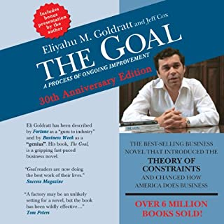 The Goal     A Process of Ongoing Improvement - 30th Anniversary Edition              By:                                                                                                                                 Eliyahu M. Goldratt,                                                                                        Jeff Cox                               Narrated by:                                                                                                                                 uncredited                      Length: 11 hrs and 45 mins     101 ratings     Overall 4.8