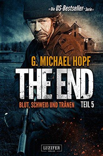 BLUT, SCHWEISS UND TRÄNEN (The End 5): Endzeit-Thriller