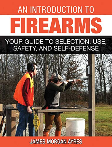 An Introduction to Firearms: Your Guide to Selection, Use, Safety, and Self-Defense (English Edition)