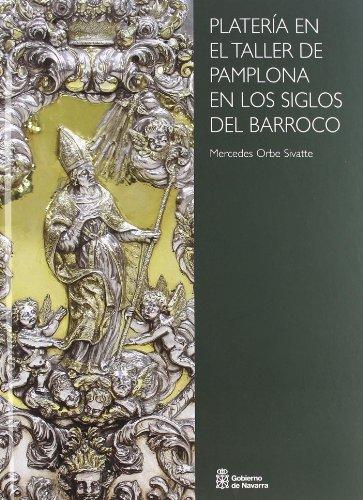 Platería en el taller de Pamplona en los siglos del barroco (Arte)
