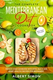 The Complete Mediterranean Diet Cookbook: Weight Loss Cookbook with Easy, Quick and Heart Healthy Recipes for Beginners. Meal Plan Included!