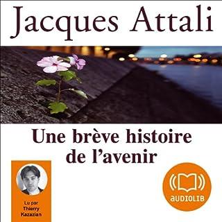 Une brève histoire de l'avenir                    De :                                                                                                                                 Jacques Attali                               Lu par :                                                                                                                                 Thierry Kazazian                      Durée : 6 h et 22 min     24 notations     Global 4,1