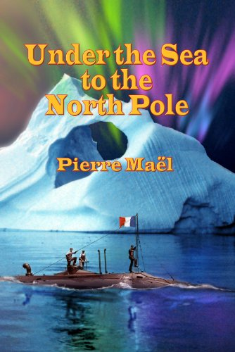 Under the Sea to the North Pole (Annotated) (English Edition ...