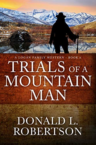 Trials of a Mountain Man: A Logan Family Western - Book 6 by [Donald L. Robertson]