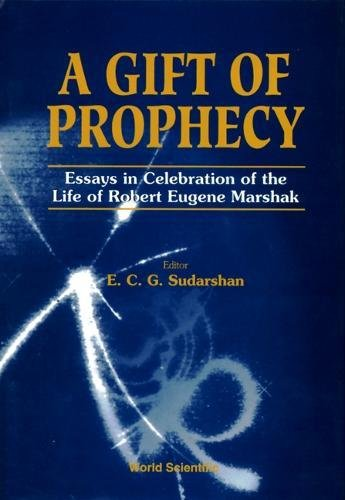 Gift of Prophecy, a - Essays in Celebration of the Life of Robert Eugene Marshak