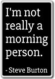 I'm not really a morning person. - Steve Burton - quotes fridge magnet, Black