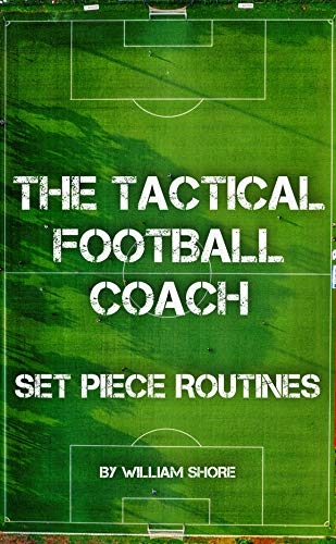 The Tactical Football Coach: Set Piece Routines (English Edition)