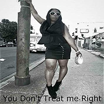 You Don't Treat Me Right