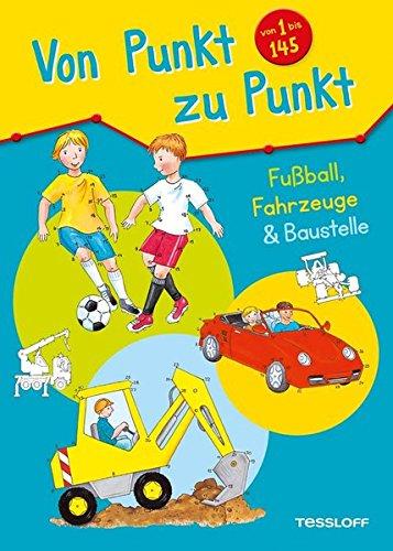 Von Punkt zu Punkt 1 bis 145. Fußball, Fahrzeuge & Baustelle: Malen nach Zahlen und Buchstaben von 1 bis 145