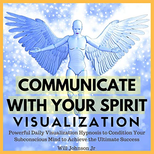 Communicate with Your Spirit Visualization audiobook cover art