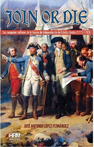 Join or die: La guerra de independencia de los Estados Unidos, 1775-1783