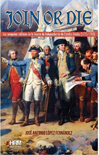 Download Join Or Die: La Guerra De Independencia De Los Estados Unidos, 1775-1783 