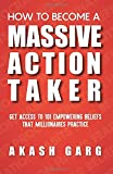 How To Become A Massive Action Maker: Get Access To 101 Empowering Beliefs That Millionaires Practice