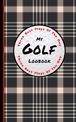 My Golf Logbook - Three Best Plays Of The Day: Golfers Scorecard Game Stats Yardage Course Hole Par Tee Time Sport Tracker Fit In Bag 5 x 8 Small Size ... Jokes Score For 52 Games: Plaid Black Tan Red