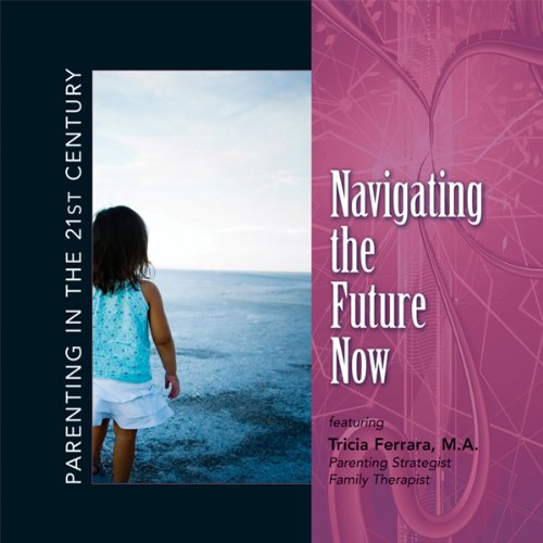 Parenting in the 21st Century - Navigating the Future Now cover art