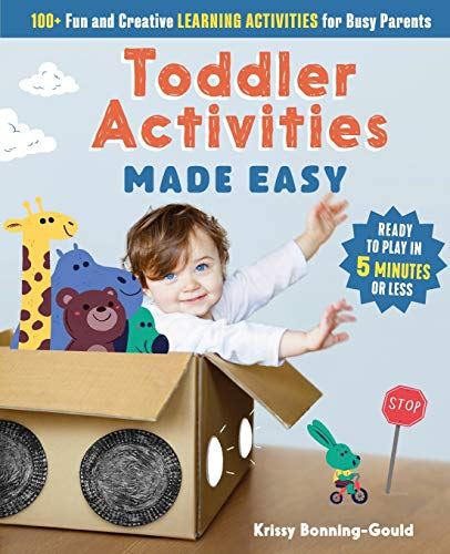 Toddler Activities Made Easy: 100 Fun and Creative Learning Activities for Busy Parents