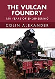 The Vulcan Foundry: 150 Years of Engineering (English Edition)