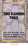 Time Planning Tools: The Step By Step Guide on How to Improve Your Time Managment Skills. (English Edition)