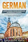 Historias cortas en alemán para principiantes y estudiantes de nivel intermedio: Historias cortas atractivas para aprender alemán y ampliar el vocabulario