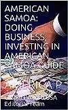 AMERICAN SAMOA: DOING BUSINESS, INVESTING IN AMERICAN SAMOA GUIDE: AMERICA P