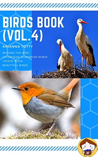 Birds book (Vol.4): Beyond the bird , Ciconiidae ,European robin , photo book , beautiful birds (English Edition)