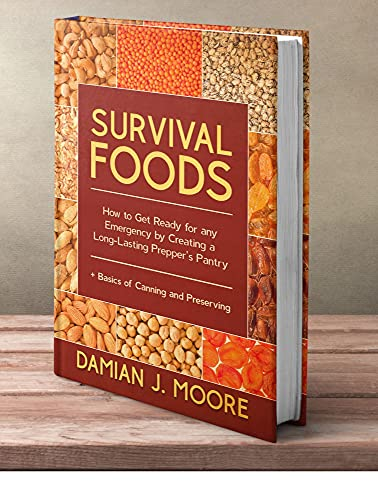 Survival Foods: How to Get Ready for any Emergency by Creating a Long-Lasting Prepper's Pantry ( + Basics of Canning and Preserving ) by [Damian J. Moore]