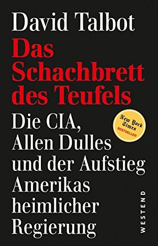 Das Schachbrett des Teufels: Die CIA, Allen Dulles und der Aufstieg Amerikas heimlicher Regierung