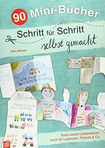 90 Mini-Bücher Schritt für Schritt selbst gemacht: Texte kreativ präsentieren, auch für Lapbooks, Plakate & Co.
