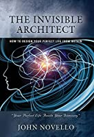 The Invisible Architect: How to Design Your Perfect Life from Within