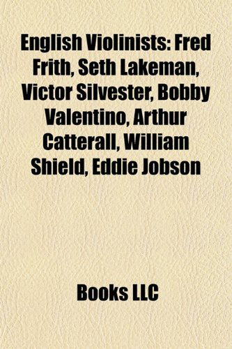 English Violinists: Fred Frith, Seth Lakeman, Victor Silvester, Bobby Valentino, Arthur Catterall, William Shield, Eddie Jobson